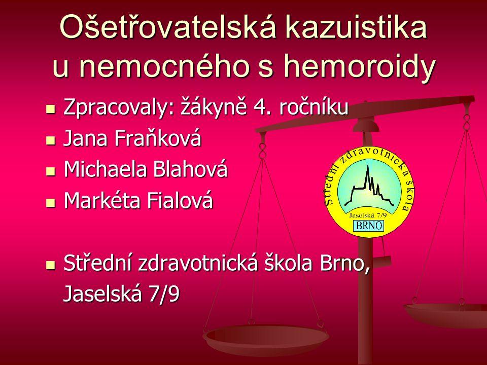 Ošetřovatelská kazuistika u nemocného s hemoroidy  Zpracovaly: žákyně 4.