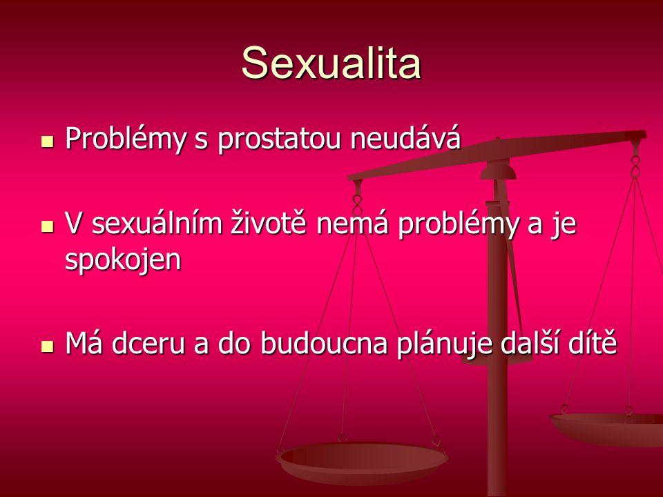 Sexualita  Problémy s prostatou neudává  V sexuálním životě nemá problémy a je spokojen  Má dceru a do budoucna plánuje další dítě