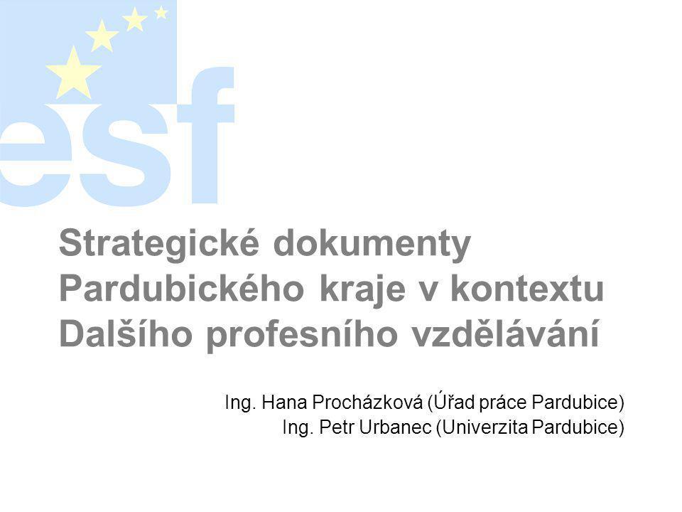 Strategické dokumenty Pardubického kraje v kontextu Dalšího profesního vzdělávání Ing.