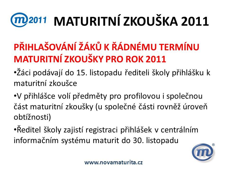 MATURITNÍ ZKOUŠKA 2011 PŘIHLAŠOVÁNÍ ŽÁKŮ K ŘÁDNÉMU TERMÍNU MATURITNÍ ZKOUŠKY PRO ROK 2011 • Žáci podávají do 15. listopadu řediteli školy přihlášku k