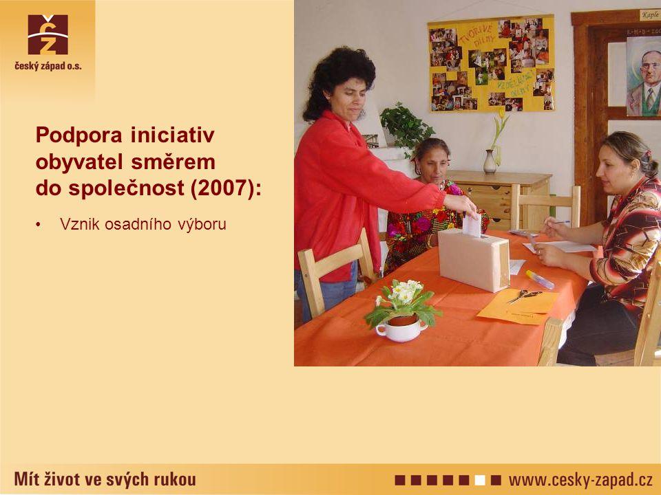 Podpora iniciativ obyvatel směrem do společnost (2007): •Vznik osadního výboru