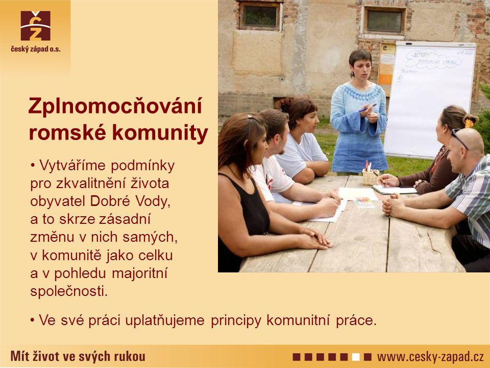 Zplnomocňování romské komunity • Vytváříme podmínky pro zkvalitnění života obyvatel Dobré Vody, a to skrze zásadní změnu v nich samých, v komunitě jako celku a v pohledu majoritní společnosti.