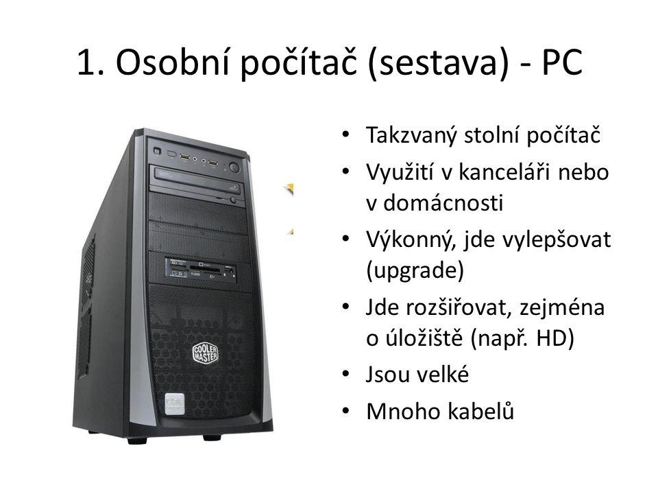 1. Osobní počítač (sestava) - PC • Takzvaný stolní počítač • Využití v kanceláři nebo v domácnosti • Výkonný, jde vylepšovat (upgrade) • Jde rozšiřova