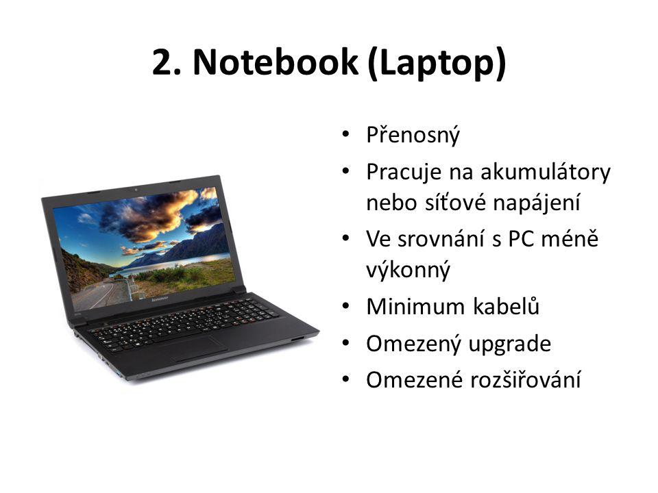 2. Notebook (Laptop) • Přenosný • Pracuje na akumulátory nebo síťové napájení • Ve srovnání s PC méně výkonný • Minimum kabelů • Omezený upgrade • Ome