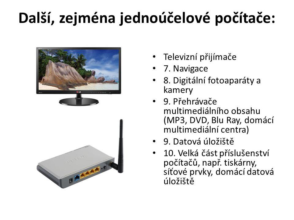 Další, zejména jednoúčelové počítače: • Televizní přijímače • 7. Navigace • 8. Digitální fotoaparáty a kamery • 9. Přehrávače multimediálního obsahu (