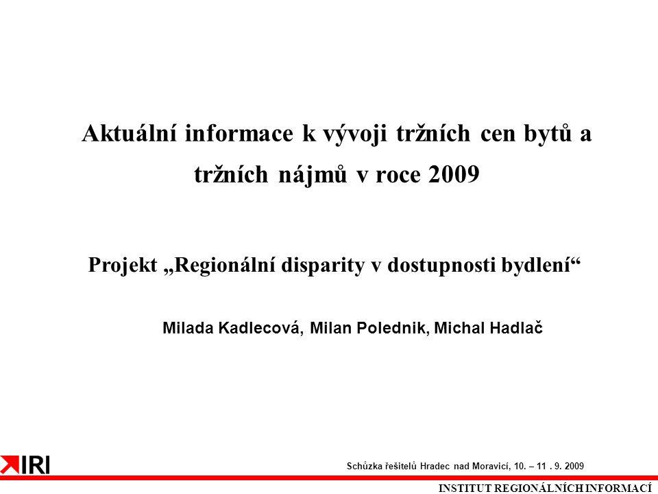 """Aktuální informace k vývoji tržních cen bytů a tržních nájmů v roce 2009 INSTITUT REGIONÁLNÍCH INFORMACÍ Projekt """"Regionální disparity v dostupnosti b"""