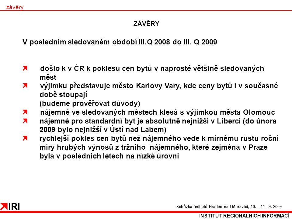 ZÁVĚRY INSTITUT REGIONÁLNÍCH INFORMACÍ Schůzka řešitelů Hradec nad Moravicí, 10. – 11. 9. 2009 závěry V posledním sledovaném období III.Q 2008 do III.