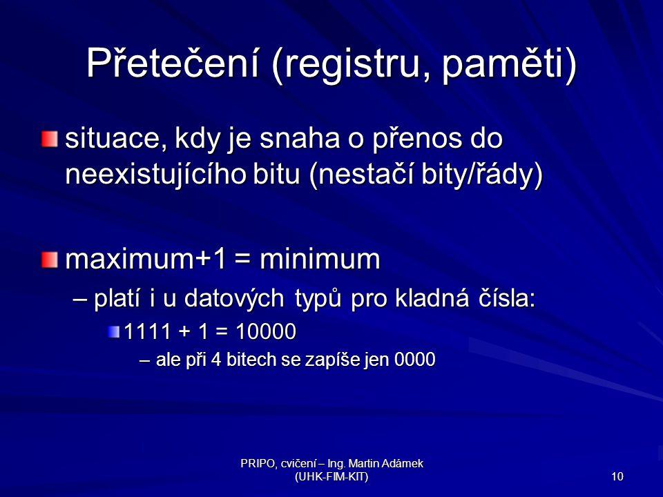 PRIPO, cvičení – Ing. Martin Adámek (UHK-FIM-KIT) 10 Přetečení (registru, paměti) situace, kdy je snaha o přenos do neexistujícího bitu (nestačí bity/