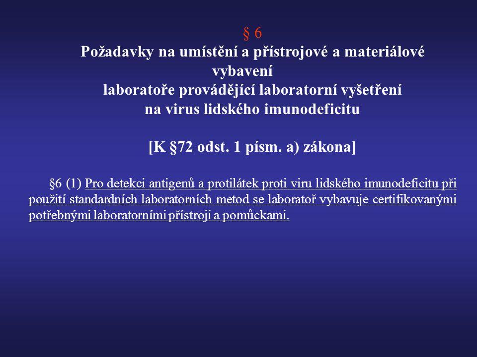 § 6 Požadavky na umístění a přístrojové a materiálové vybavení laboratoře provádějící laboratorní vyšetření na virus lidského imunodeficitu [K §72 odst.