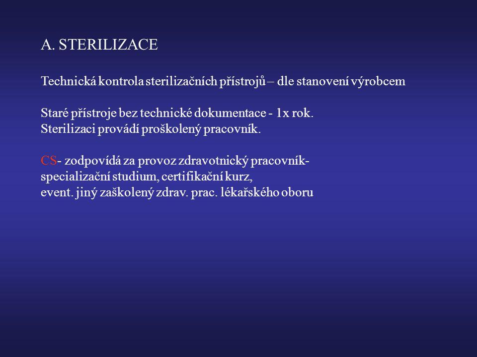 A.STERILIZACE Technická kontrola sterilizačních přístrojů – dle stanovení výrobcem Staré přístroje bez technické dokumentace - 1x rok.