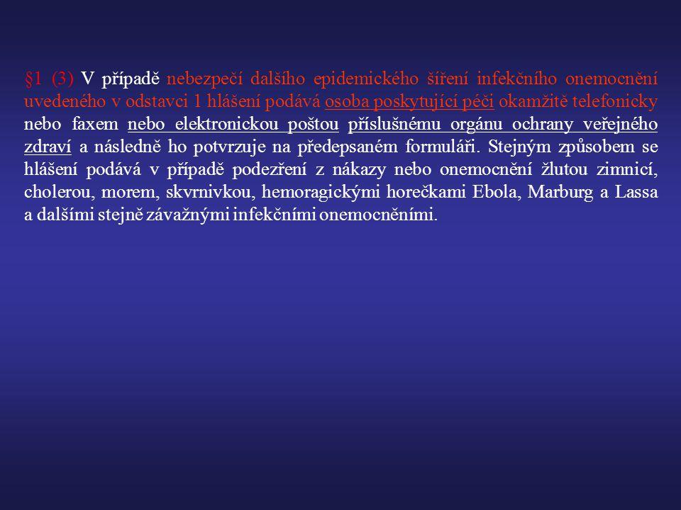 §1 (3) V případě nebezpečí dalšího epidemického šíření infekčního onemocnění uvedeného v odstavci 1 hlášení podává osoba poskytující péči okamžitě telefonicky nebo faxem nebo elektronickou poštou příslušnému orgánu ochrany veřejného zdraví a následně ho potvrzuje na předepsaném formuláři.