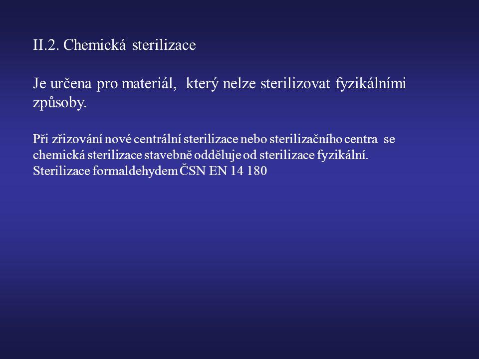 II.2.Chemická sterilizace Je určena pro materiál, který nelze sterilizovat fyzikálními způsoby.