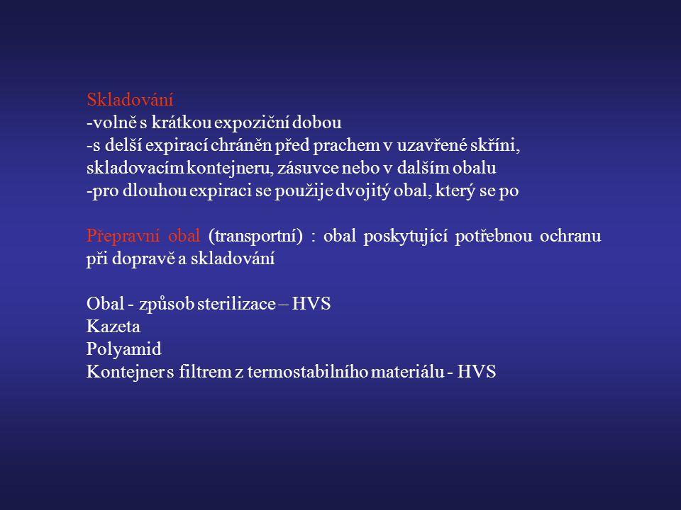 Skladování -volně s krátkou expoziční dobou -s delší expirací chráněn před prachem v uzavřené skříni, skladovacím kontejneru, zásuvce nebo v dalším obalu -pro dlouhou expiraci se použije dvojitý obal, který se po Přepravní obal (transportní) : obal poskytující potřebnou ochranu při dopravě a skladování Obal - způsob sterilizace – HVS Kazeta Polyamid Kontejner s filtrem z termostabilního materiálu - HVS