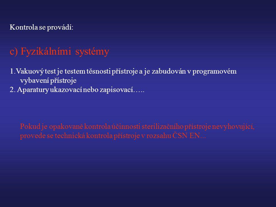 Kontrola se provádí: c) Fyzikálními systémy 1.Vakuový test je testem těsnosti přístroje a je zabudován v programovém vybavení přístroje 2.
