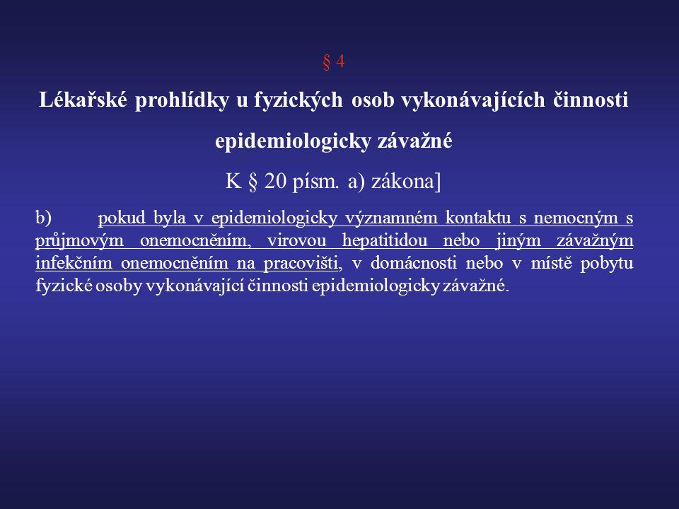 § 4 Lékařské prohlídky u fyzických osob vykonávajících činnosti epidemiologicky závažné K § 20 písm.
