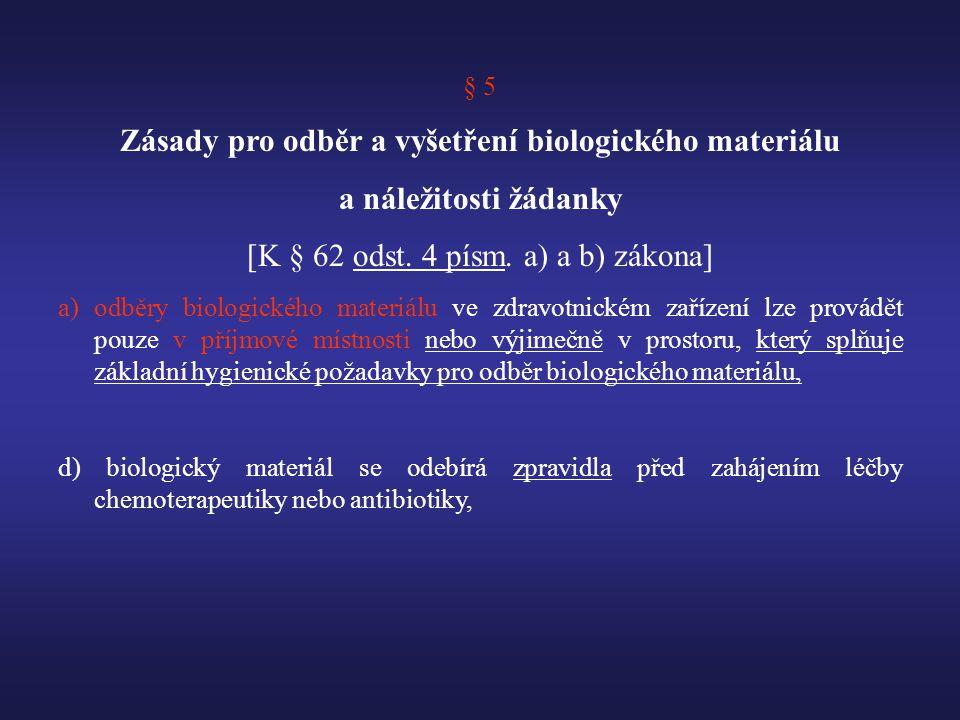 § 5 Zásady pro odběr a vyšetření biologického materiálu a náležitosti žádanky [K § 62 odst.