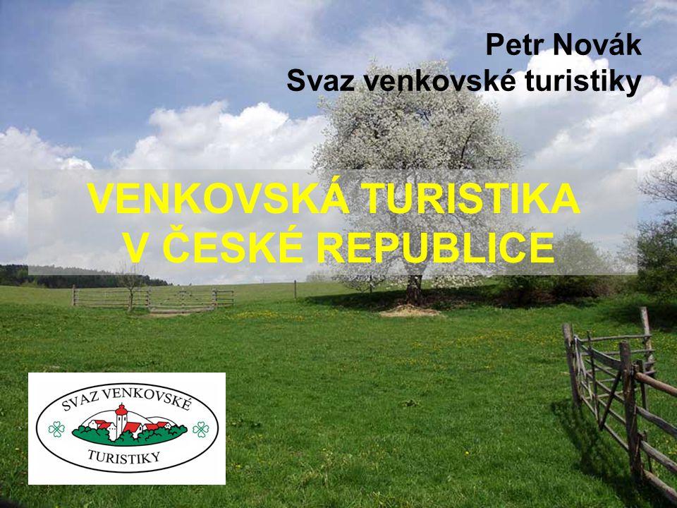 VENKOVSKÁ TURISTIKA V ČESKÉ REPUBLICE Petr Novák Svaz venkovské turistiky