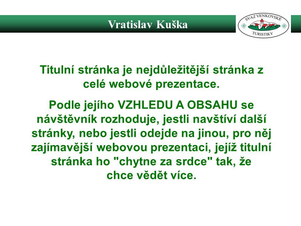 Vratislav Kuška Titulní stránka je nejdůležitější stránka z celé webové prezentace.