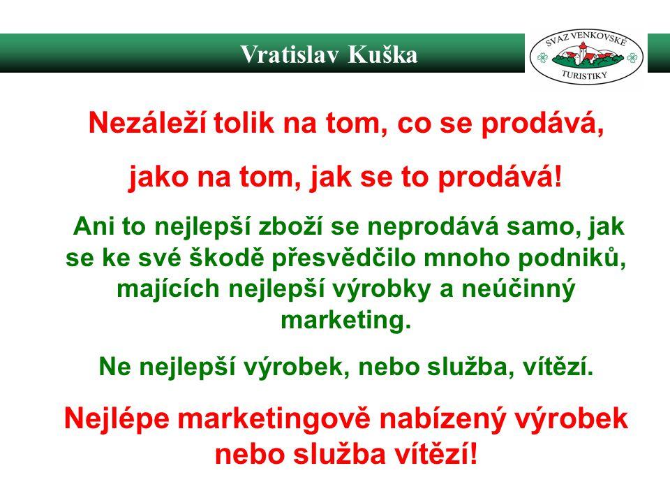 Vratislav Kuška Nezáleží tolik na tom, co se prodává, jako na tom, jak se to prodává.