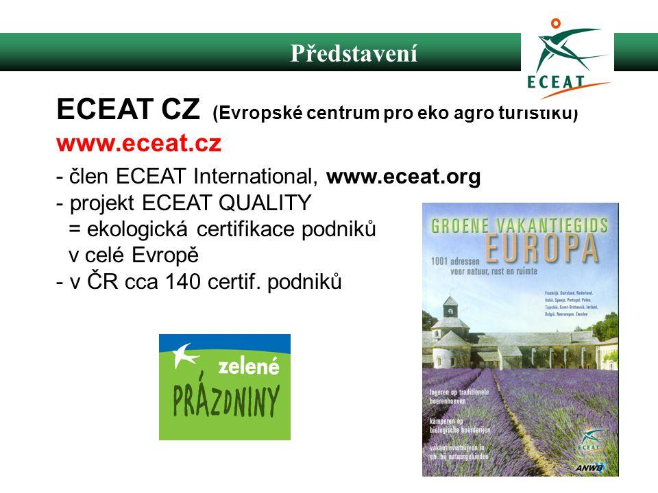 Představení ECEAT CZ (Evropské centrum pro eko agro turistiku) www.eceat.cz - člen ECEAT International, www.eceat.org - projekt ECEAT QUALITY = ekologická certifikace podniků v celé Evropě - v ČR cca 140 certif.