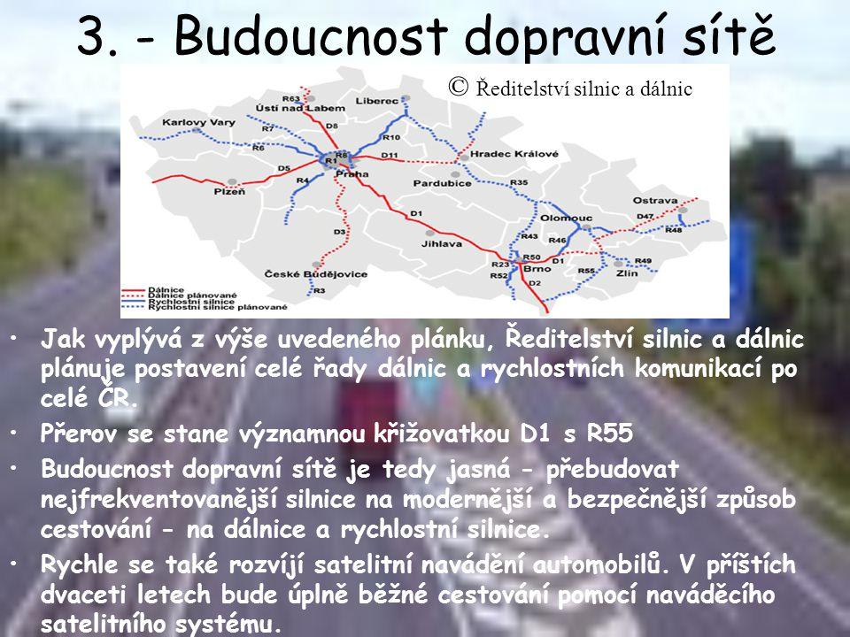 3. - Budoucnost dopravní sítě •Jak vyplývá z výše uvedeného plánku, Ředitelství silnic a dálnic plánuje postavení celé řady dálnic a rychlostních komu