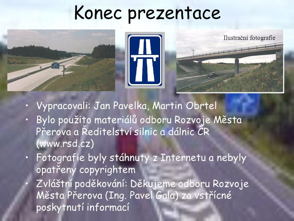 Konec prezentace •Vypracovali: Jan Pavelka, Martin Obrtel •Bylo použito materiálů odboru Rozvoje Města Přerova a Ředitelství silnic a dálnic ČR (www.r