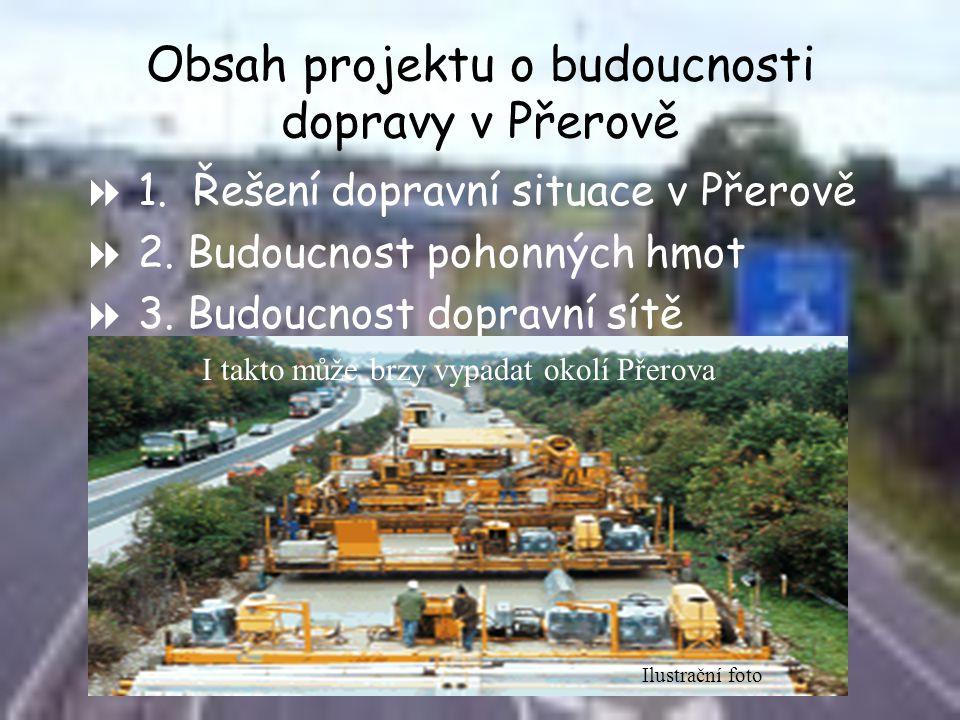 Obsah projektu o budoucnosti dopravy v Přerově  1. Řešení dopravní situace v Přerově  2. Budoucnost pohonných hmot  3. Budoucnost dopravní sítě I t