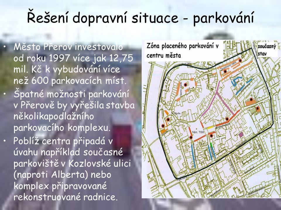 Řešení dopravní situace - parkování •Město Přerov investovalo od roku 1997 více jak 12,75 mil. Kč k vybudování více než 600 parkovacích míst. •Špatné