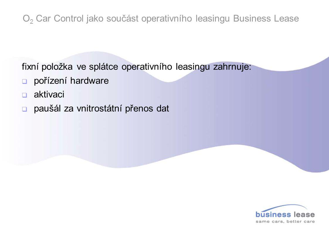 O 2 Car Control jako součást operativního leasingu Business Lease fixní položka ve splátce operativního leasingu zahrnuje:  pořízení hardware  aktiv