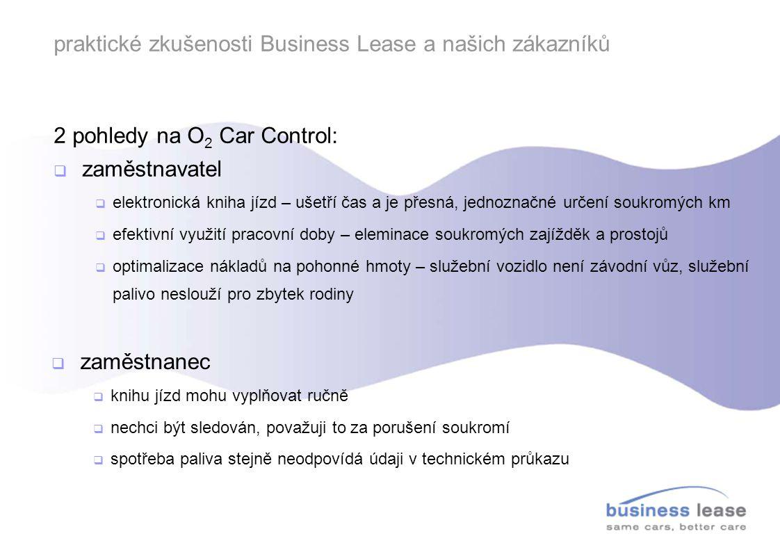 praktické zkušenosti Business Lease a našich zákazníků 2 pohledy na O 2 Car Control:  zaměstnavatel  elektronická kniha jízd – ušetří čas a je přesn