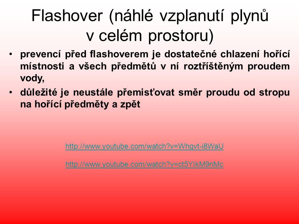 •prevencí před flashoverem je dostatečné chlazení hořící místnosti a všech předmětů v ní roztříštěným proudem vody, •důležité je neustále přemisťovat