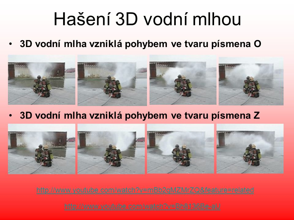 Hašení 3D vodní mlhou http://www.youtube.com/watch?v=mBb2qMZMrZQ&feature=related http://www.youtube.com/watch?v=Bh8136Be-aU •3D vodní mlha vzniklá poh