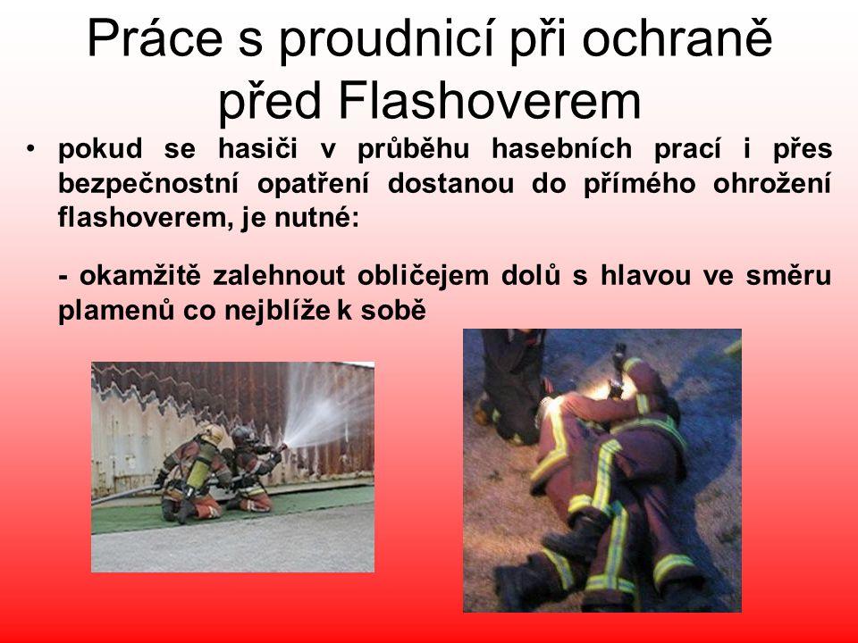Práce s proudnicí při ochraně před Flashoverem •pokud se hasiči v průběhu hasebních prací i přes bezpečnostní opatření dostanou do přímého ohrožení fl