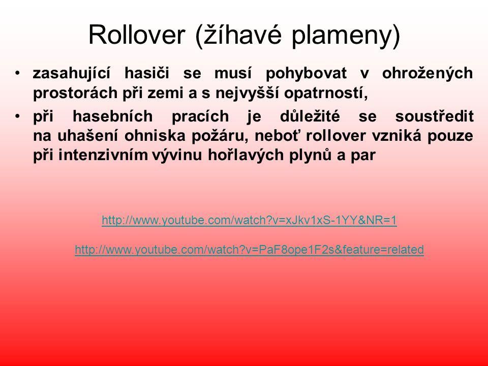 Rollover (žíhavé plameny) •zasahující hasiči se musí pohybovat v ohrožených prostorách při zemi a s nejvyšší opatrností, •při hasebních pracích je důl
