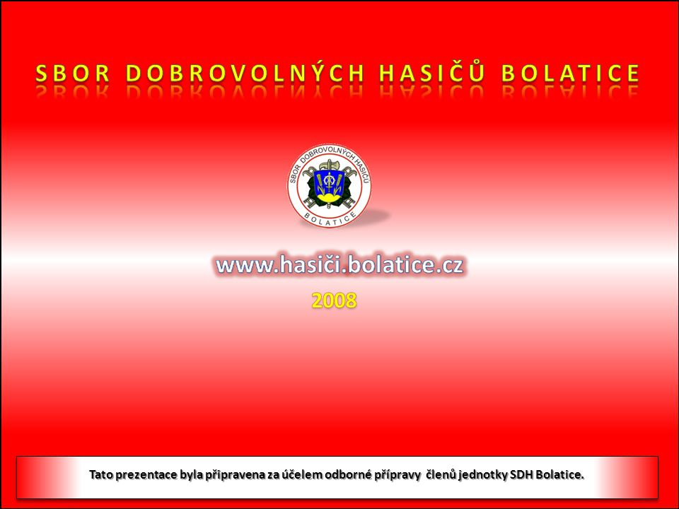 Tato prezentace byla připravena za účelem odborné přípravy členů jednotky SDH Bolatice.