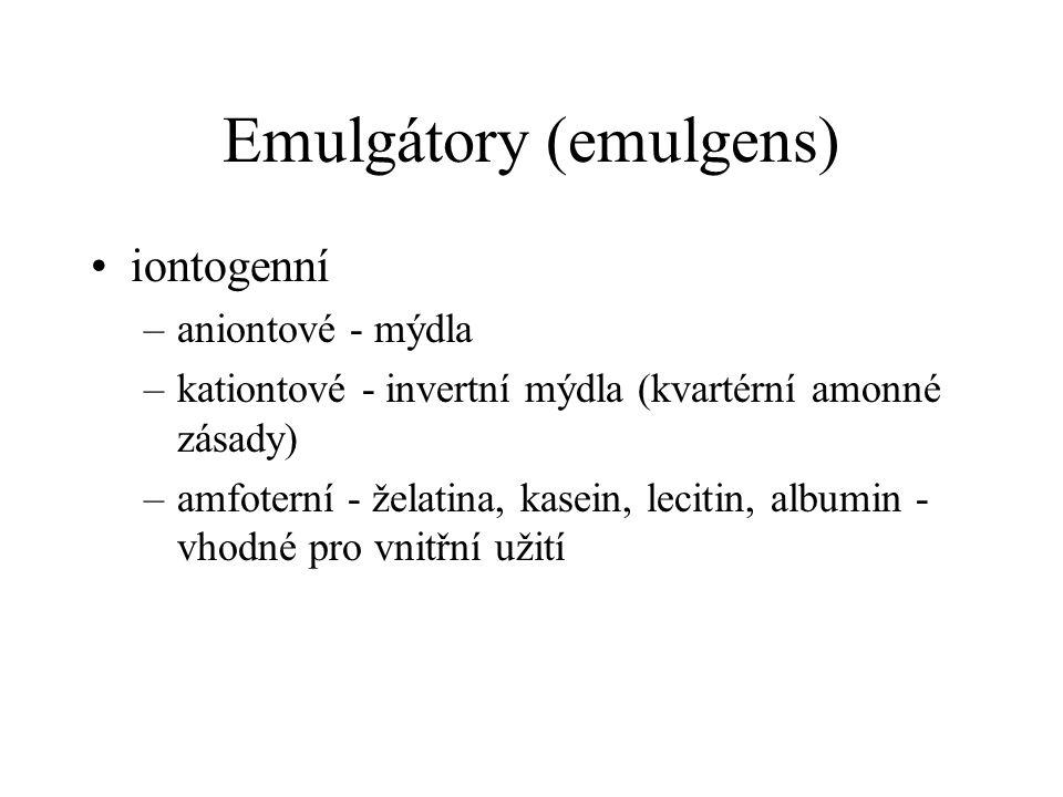 Emulgátory (emulgens) •iontogenní –aniontové - mýdla –kationtové - invertní mýdla (kvartérní amonné zásady) –amfoterní - želatina, kasein, lecitin, al