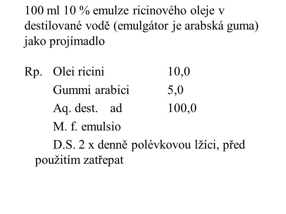 100 ml 10 % emulze ricinového oleje v destilované vodě (emulgátor je arabská guma) jako projímadlo Rp.Olei ricini10,0 Gummi arabici5,0 Aq. dest.ad100,