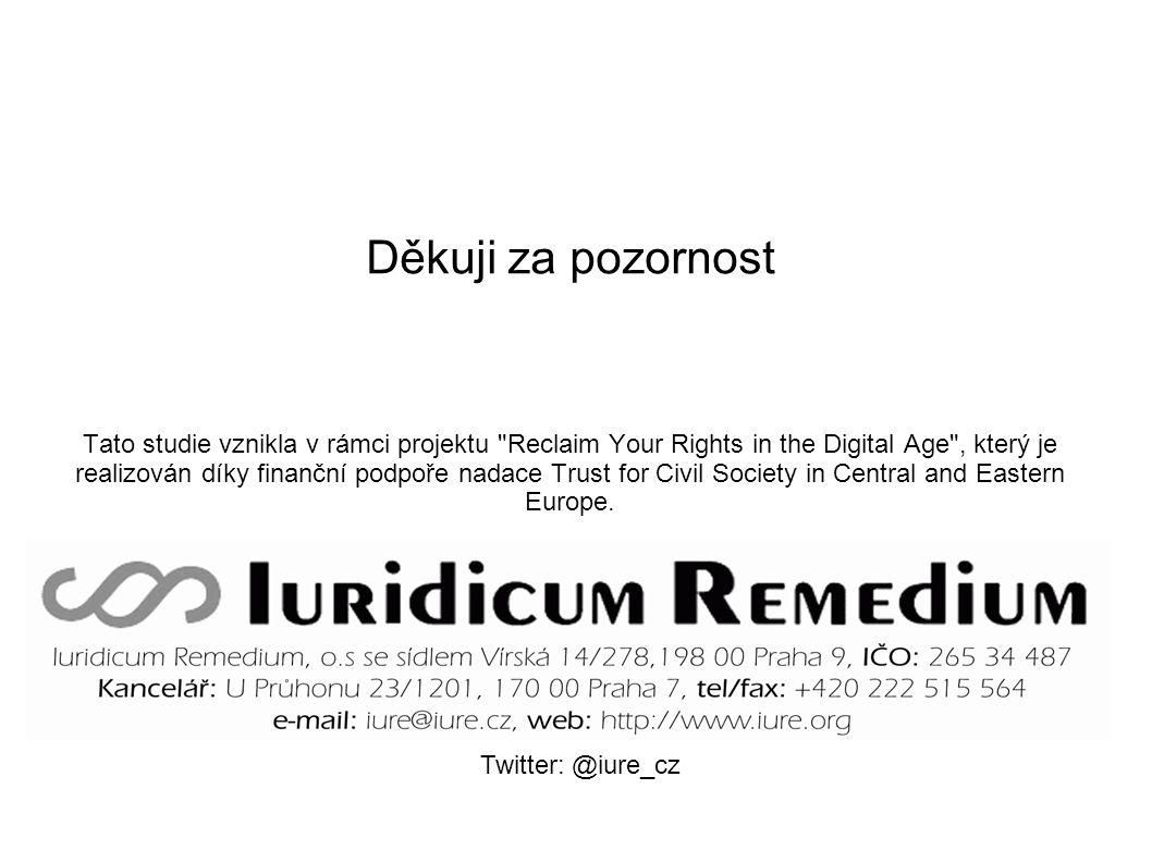 Děkuji za pozornost Tato studie vznikla v rámci projektu Reclaim Your Rights in the Digital Age , který je realizován díky finanční podpoře nadace Trust for Civil Society in Central and Eastern Europe.