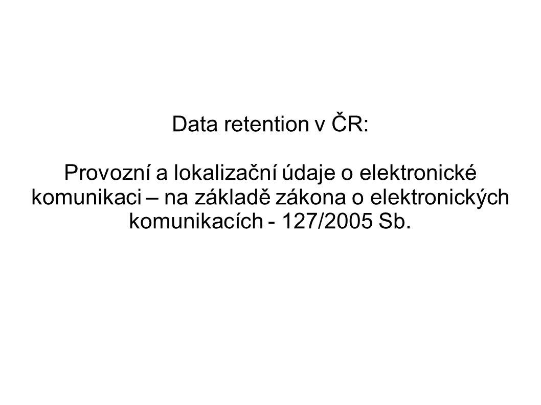 Data retention v ČR: Provozní a lokalizační údaje o elektronické komunikaci – na základě zákona o elektronických komunikacích - 127/2005 Sb.