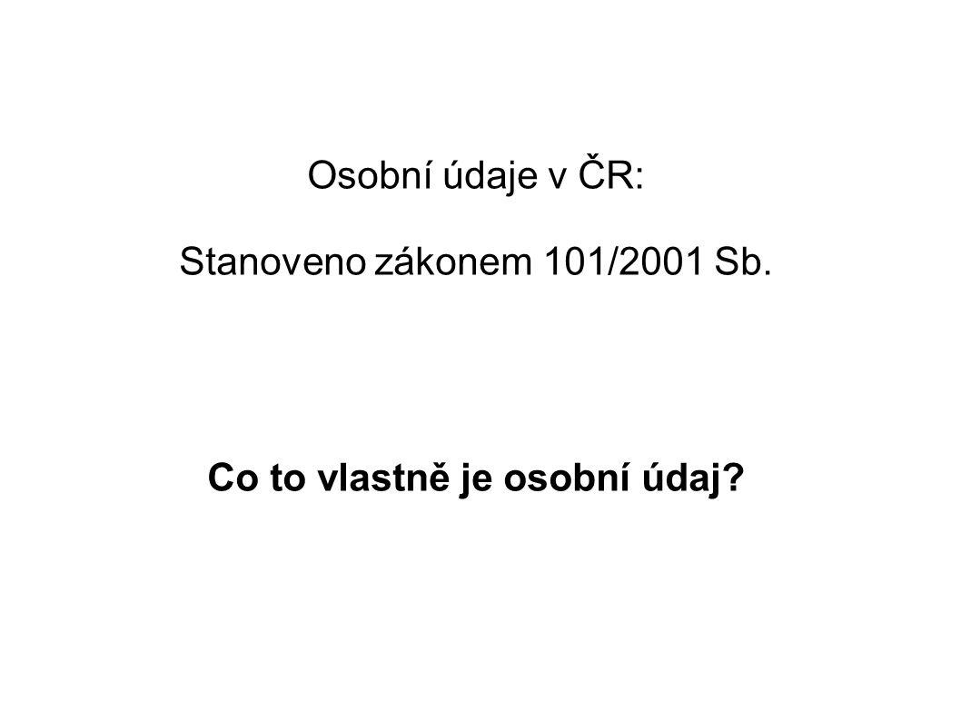 Osobní údaje v ČR: Stanoveno zákonem 101/2001 Sb. Co to vlastně je osobní údaj