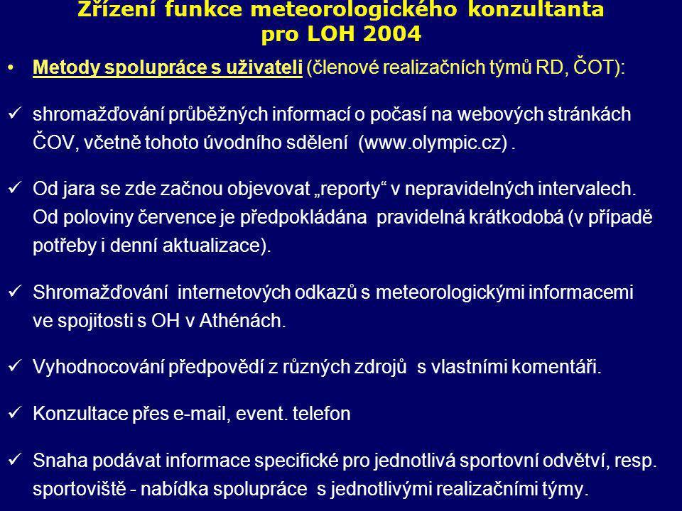Zřízení funkce meteorologického konzultanta pro LOH 2004 •Metody spolupráce s uživateli (členové realizačních týmů RD, ČOT):  shromažďování průběžných informací o počasí na webových stránkách ČOV, včetně tohoto úvodního sdělení (www.olympic.cz).