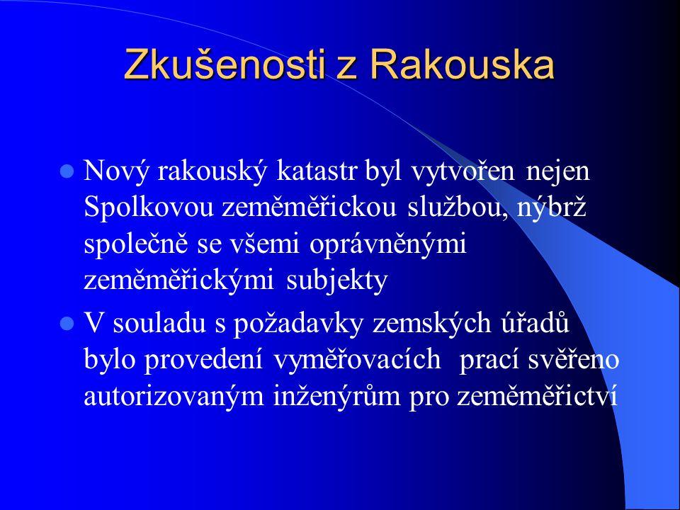 Zkušenosti z Rakouska  Nový rakouský katastr byl vytvořen nejen Spolkovou zeměměřickou službou, nýbrž společně se všemi oprávněnými zeměměřickými sub