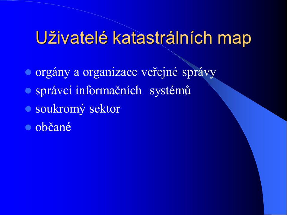 Uživatelé katastrálních map  orgány a organizace veřejné správy  správci informačních systémů  soukromý sektor  občané