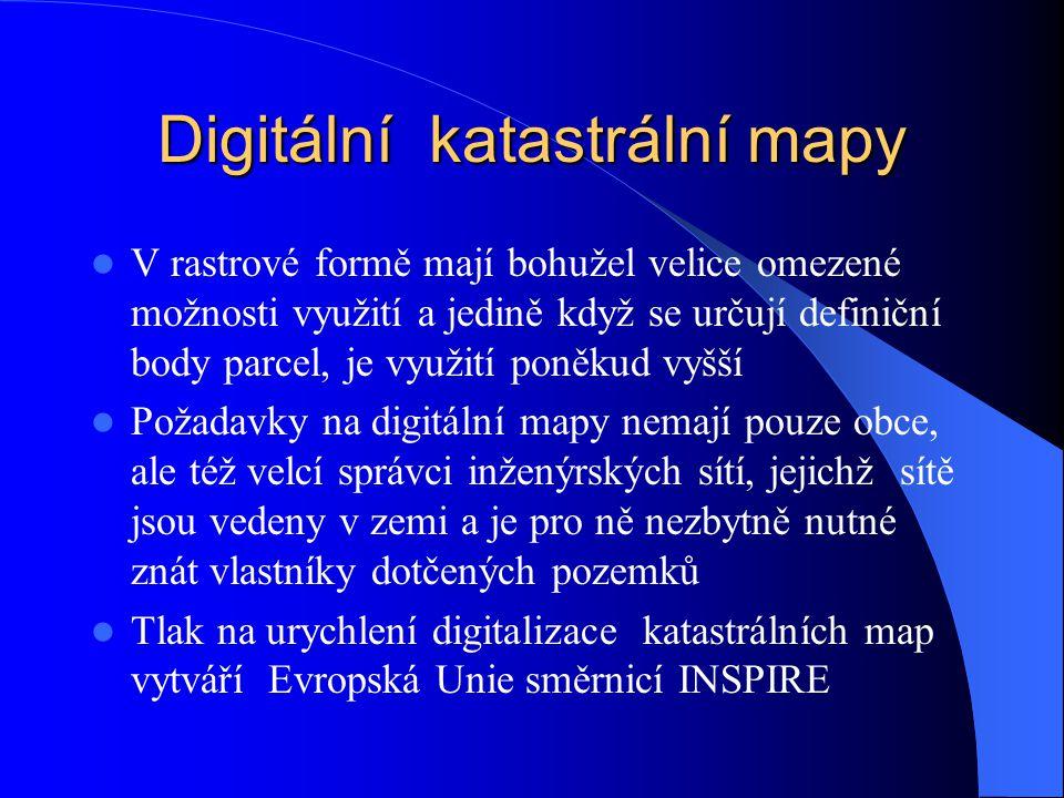 Digitalizace KN v resortu ČÚZK  SPI je v digitální formě na celém území ČR  Katastrální mapy v digitální formě je vektorová katastrální mapa DKM nebo KM-D k 31.12.2006 na 33.8% území ČR zbytek území 66,2% je pokryt analogovou katastrální mapou vedenou na plastové fólii, která je po skenování k dispozici v rastrové podobě