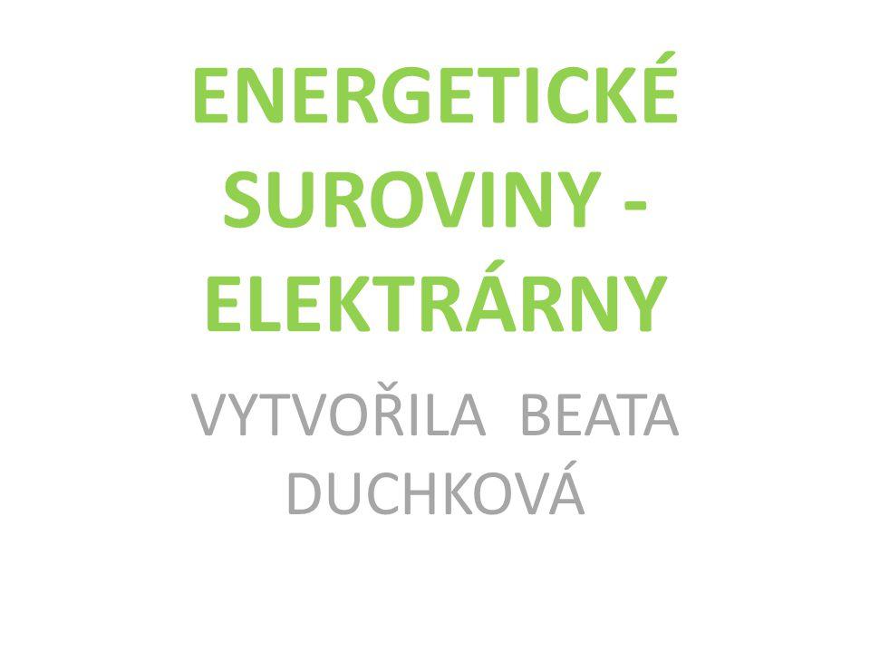 ENERGETICKÉ SUROVINY - ELEKTRÁRNY VYTVOŘILA BEATA DUCHKOVÁ