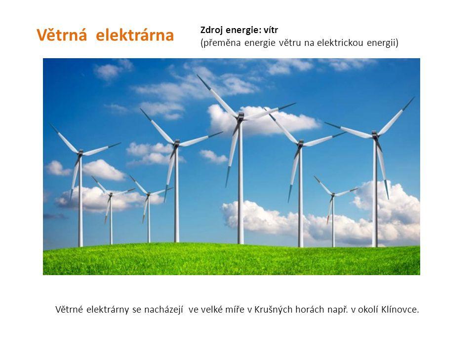 Větrná elektrárna Větrné elektrárny se nacházejí ve velké míře v Krušných horách např. v okolí Klínovce. Zdroj energie: vítr (přeměna energie větru na