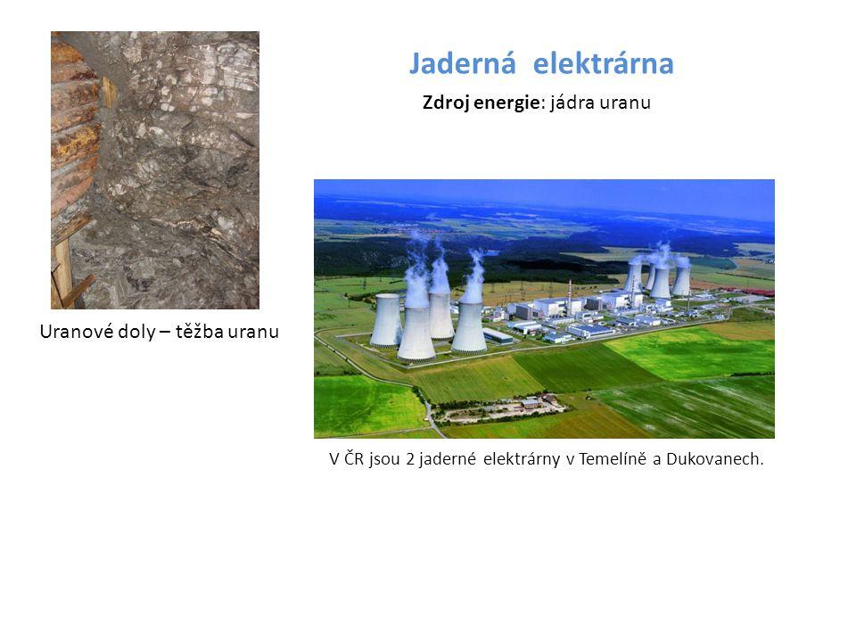 V ČR jsou 2 jaderné elektrárny v Temelíně a Dukovanech. Jaderná elektrárna Zdroj energie: jádra uranu Uranové doly – těžba uranu