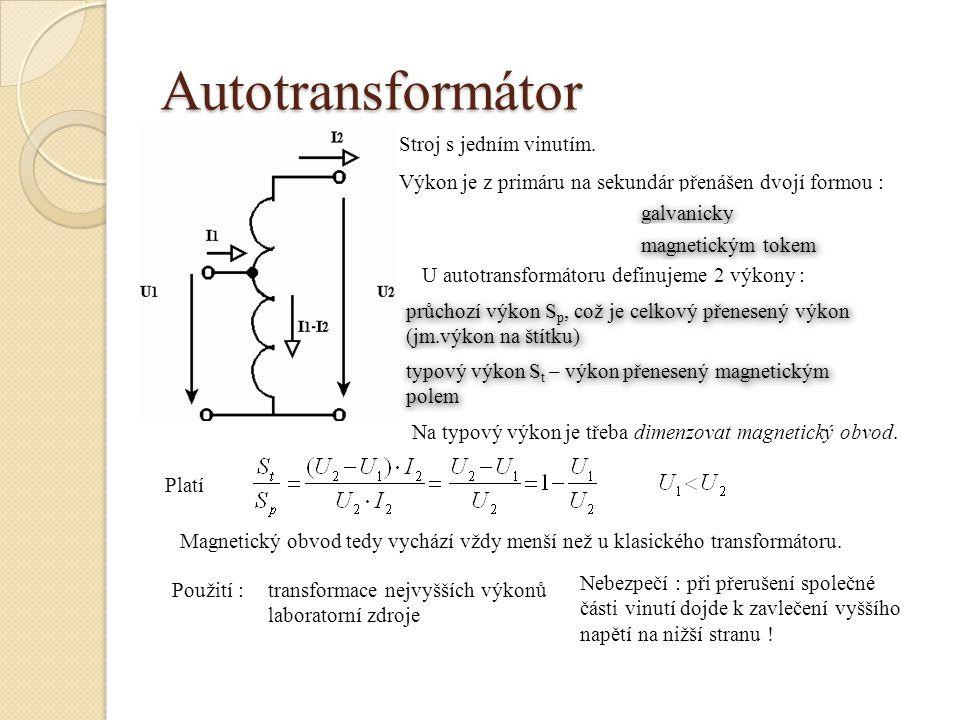 Autotransformátor Stroj s jedním vinutím. Výkon je z primáru na sekundár přenášen dvojí formou : galvanicky magnetickým tokem U autotransformátoru def