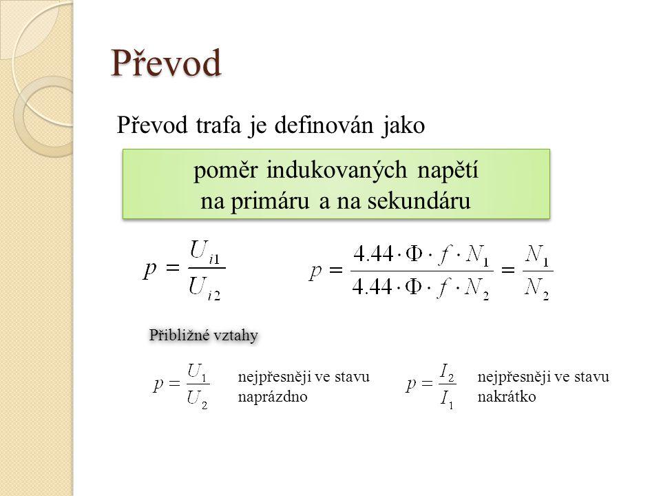 Převod Převod trafa je definován jako poměr indukovaných napětí na primáru a na sekundáru poměr indukovaných napětí na primáru a na sekundáru Přibližn