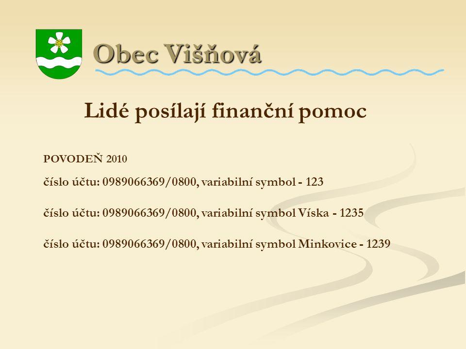 Obec Višňová Obec Višňová Lidé posílají finanční pomoc POVODEŇ 2010 číslo účtu: 0989066369/0800, variabilní symbol - 123 číslo účtu: 0989066369/0800,